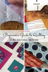 Beginner's Guide to Quilting: 20+ Must-Read Tutorials and Patterns