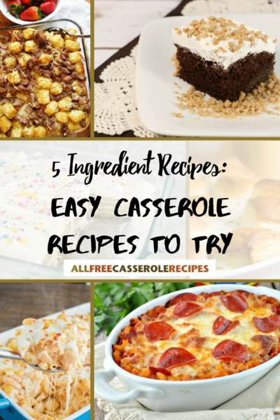 5 Ingredient Recipes 23 Easy Casserole Recipes to Try