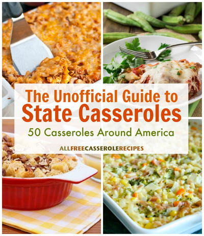 The Unofficial Guide to State Casseroles 50 Casserole Recipes Across America