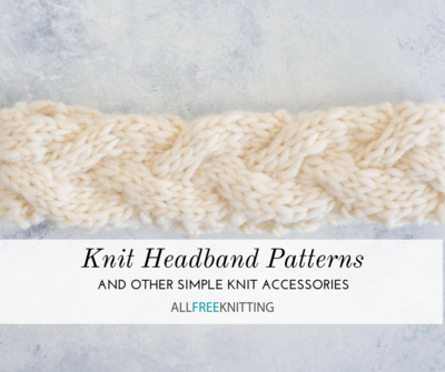 Knit Headband Patterns and Other Simple Knit Accessories