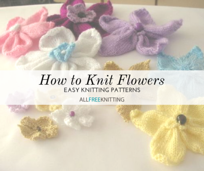 How To Knit Flowers 39 Easy Knitting Patterns Allfreeknitting