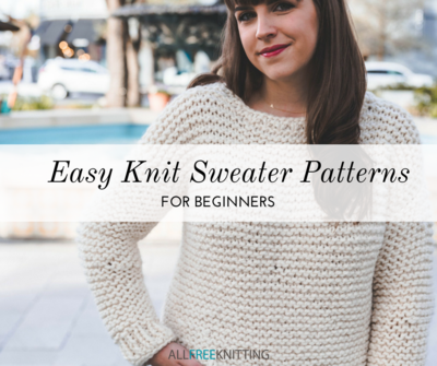 30 Easy Knit Sweater Patterns for Beginners | AllFreeKnitting.com