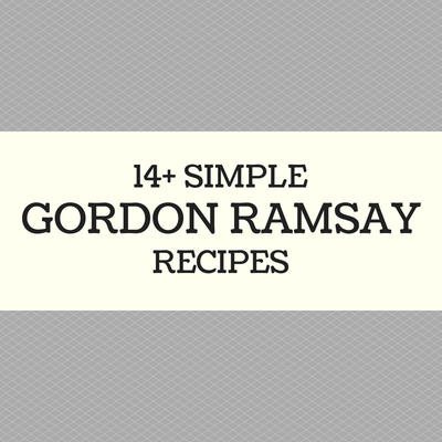 14 Simple Gordon Ramsay Recipes Chef Ramsays Best Recipes Made