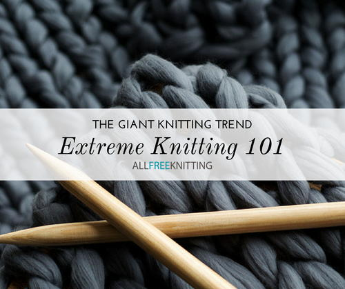 Extreme Knitting The Giant Knitting Trend You Need To Try