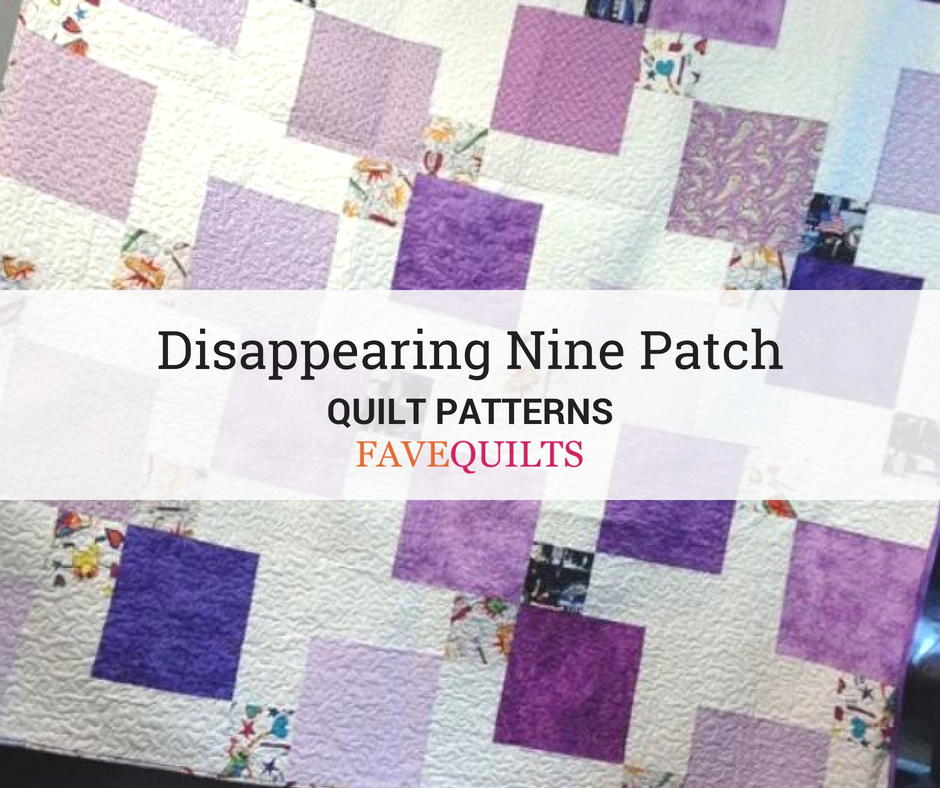20 Stunning Disappearing Nine Patch Patterns Favequilts Com