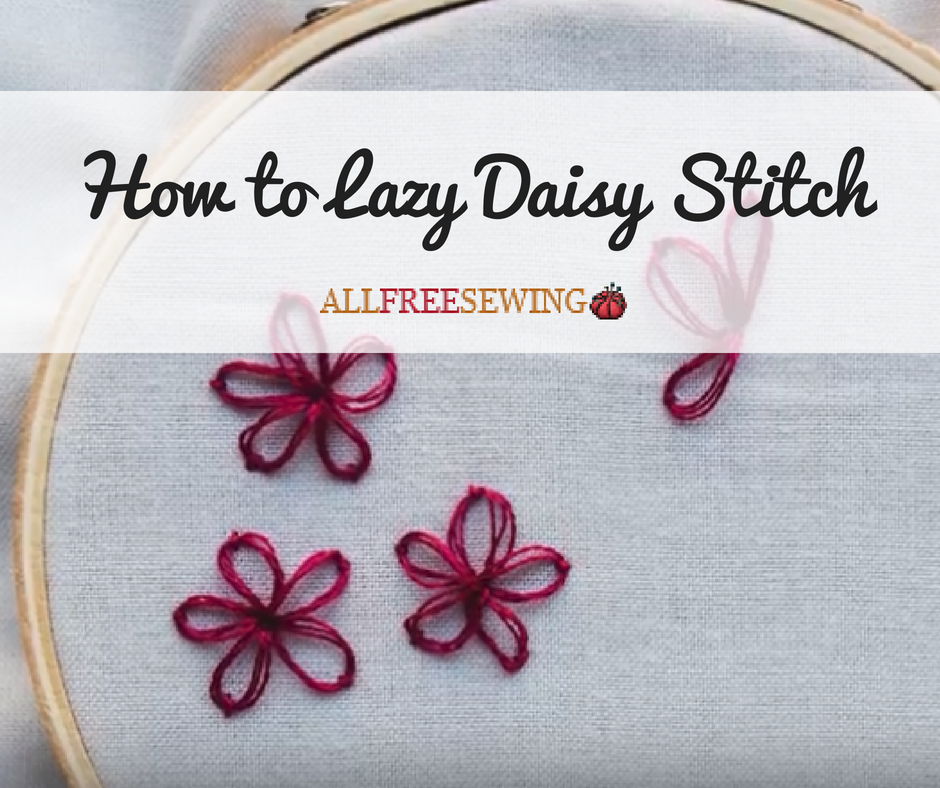 How to Lazy Daisy Stitch   AllFreeSewing.com