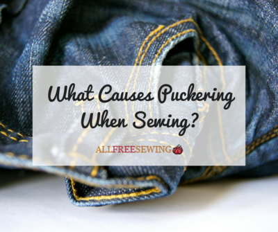 What Causes Puckering When Sewing