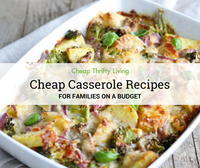 20 Cheap Casserole Recipes for Families on a Budget