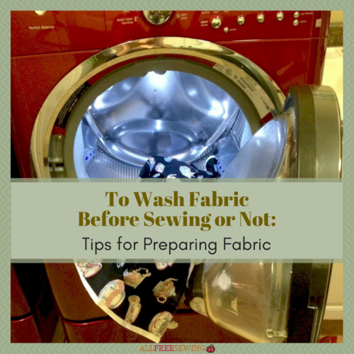 To Wash Fabric Before Sewing or Not Tips for Preparing Fabric