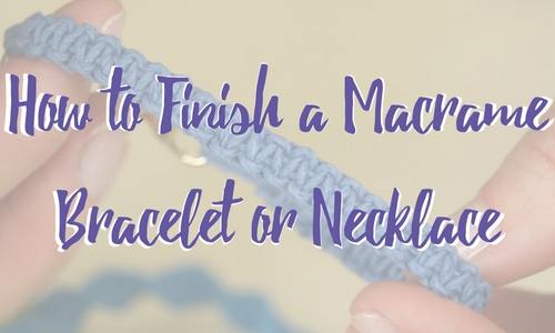 How to Finish a Macrame Bracelet or Necklace