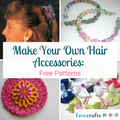 Make Your Own Hair Accessories 23 Free Patterns Favecrafts