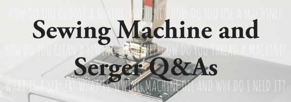 Sewing Machine and Serger Q&As