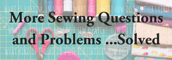 More Sewing Questions and Problems ...Solved