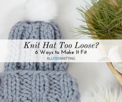 Knit Hat Too Loose 6 Ways To Make It Fit Allfreeknitting