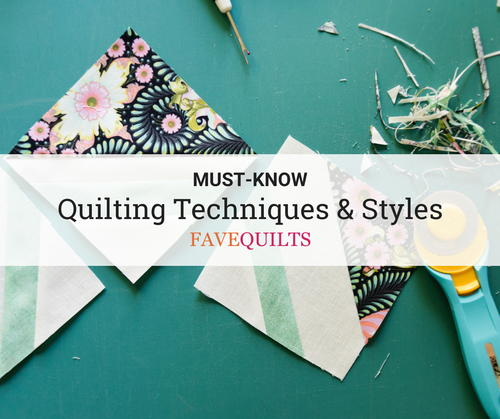 Must-Know Quilting Techniques and Styles
