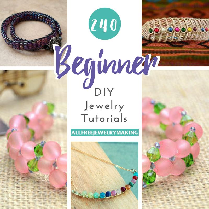 240 Beginner Diy Jewelry Tutorials Allfreejewelrymaking