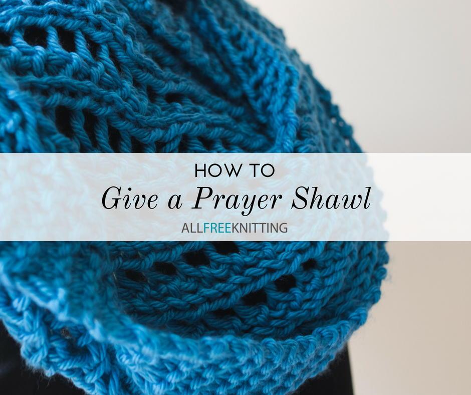 Guide For Giving A Prayer Shawl Allfreeknitting