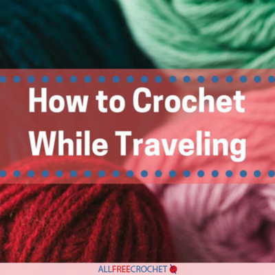 How to Crochet While Traveling