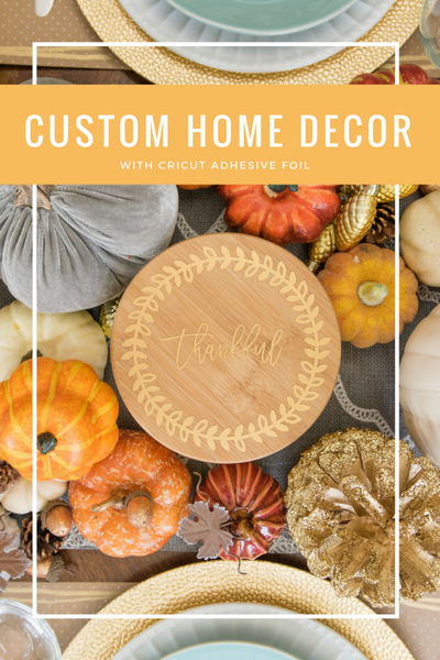 Create Custom Home Decor with Cricut Adhesive Foil